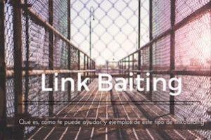 Link Baiting: Qué es, cómo te puede ayudar y ejemplos de este tipo de linkbuilding